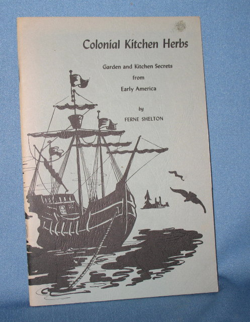 Colonial Kitchen Herbs: Garden and Kitchen Secrets from Early America by Ferne Shelton