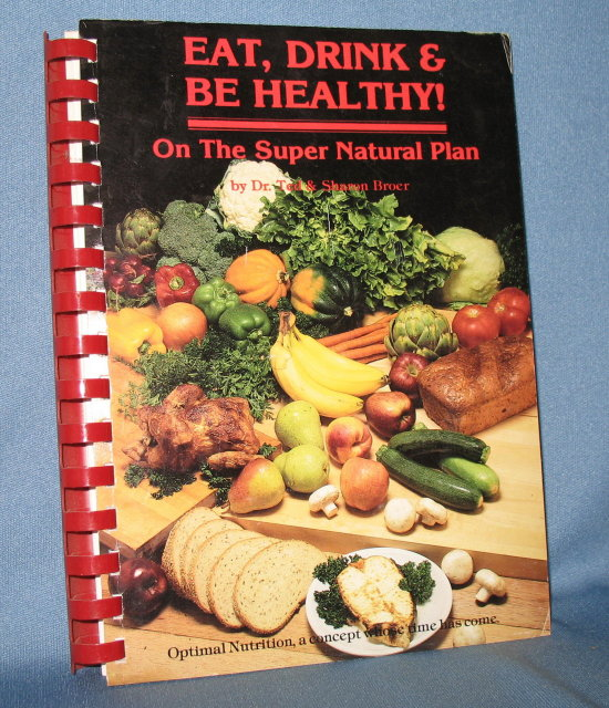 Eat, Drink and Be Healthy on the Super Natural Plan by Dr. Ted and Sharon Broer