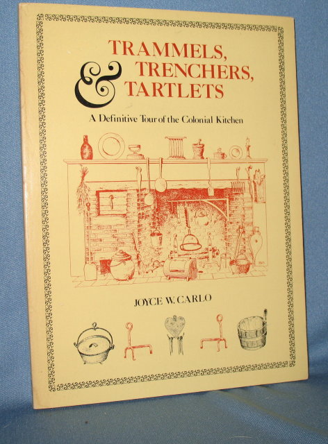 Trammels, Trenchers, and Tartlets: A Definitive Tour of the Colonial Kitchen by Joyce W. Carlo