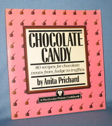 Chocolate Candy: 80 Recipes for Chocolate Treats from Fudge to Truffles by Anita Prichard