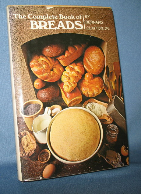 The Complete Book of Breads by Bernard Clayton, Jr.