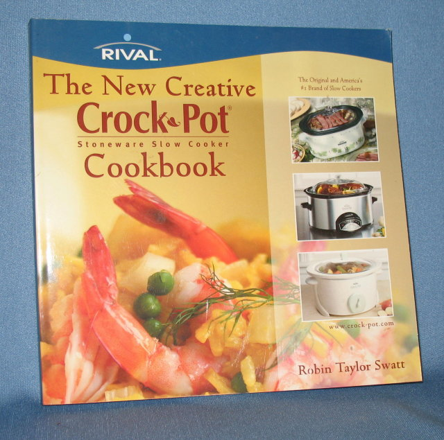 Rival's New Creative Crock Pot Cookbook by Robin Taylor Swatt