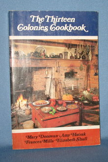 The Thirteen Colonies Cookbook by Mary Donovan, Amy Hatrak, Frances Mills and Elizabeth Shull