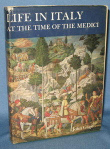 Life in Italy at the Time of the Medici by John Gage