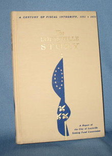 The Louisville Story: A Report of the Sinking Fund Commission of Louisville by F. E. (Sandy) Wood
