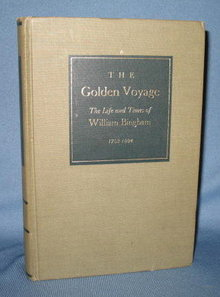 The Golden Voyage, The Life and Times of William Bingham by Robert  C. Alberts