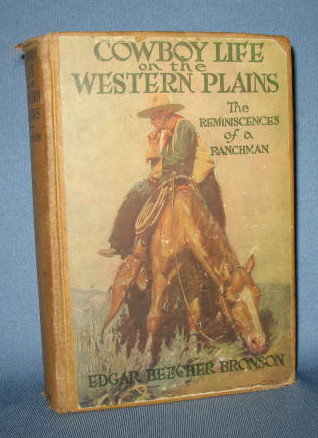 Cowboy Life on the Western Plains: The Reminiscences of a Ranchman by Edgar Beecher Bronson