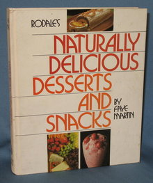 Rodale's Naturally Delicious Desserts and Snacks by Faye Martin