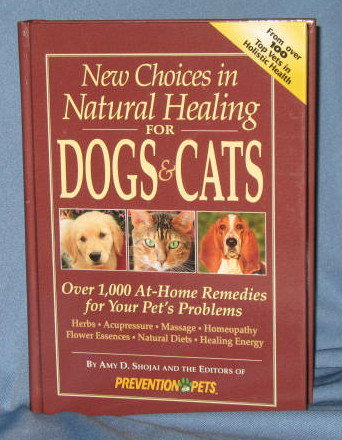 New Choices in Natural Healing for Dogs & Cats by Amy D. Shojai and the Editors of Prevention Pets