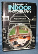 The Manual of Indoor Photography by Michael Freeman
