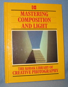 Mastering Composition and Light  from The Kodak Library of Creative Photography