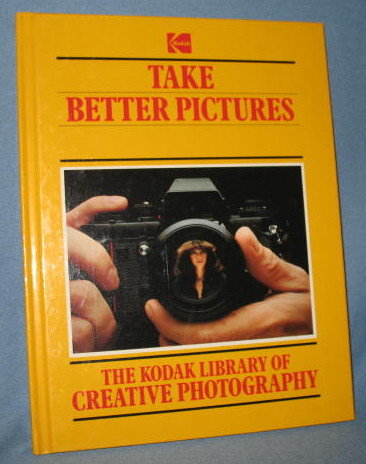 Take Better Pictures  from The Kodak Library of Creative Photography