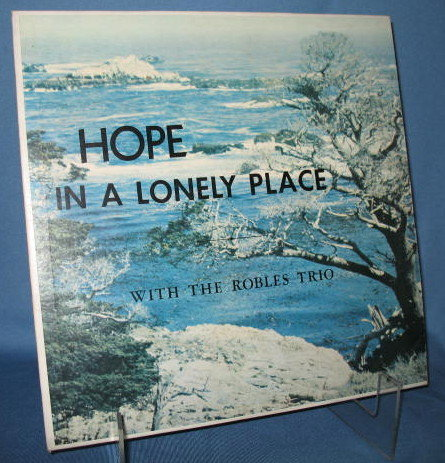 Hope in a Lonely Place with the Robles Trio 33 RPM LP record