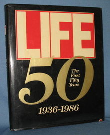 LIFE : The First Fifty Years 1936-1986