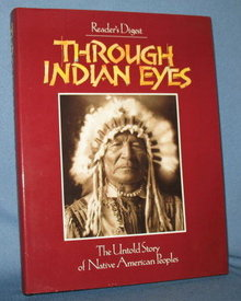 Through Indian Eyes : The Untold Story of Native American Peoples from Reader's Digest
