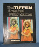 The Tiffen Practical Filter Manual by Robb Smith