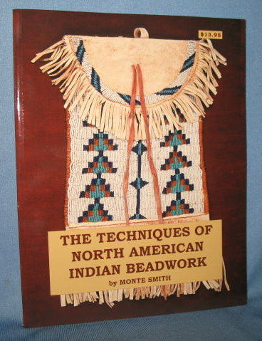 The Techniques of North American Indian Beadwork by Monte Smith