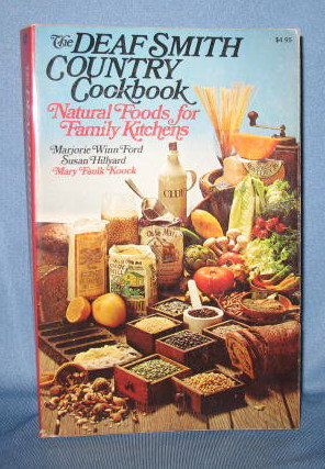 The Deaf Smith Cookbook : Natural Foods for Family Kitchens by Marjorie Winn Ford, Susan Hillyard, and Mary Faulk Koock