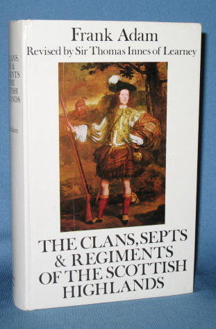 The Clans, Septs and Regiments of the Scottish Highlands, 8th edition by Frank Adam