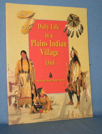 Daily Life in a Plains Indian Village 1868 by Michael Bad Hand Terry