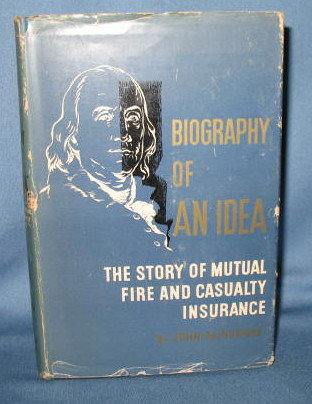 Biography of an Idea : The Story of Mutual Fire and Casualty Insurance by John Bainbridge
