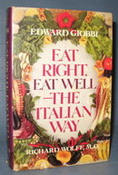 Eat Right, Eat Well The Italian Way by Edward Giobbi and Richard Wolfe, MD