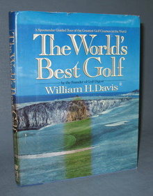 The World's Best Golf : A Spectacular Guided Tour of the Greatest Golf Courses in the World by William H. Davis