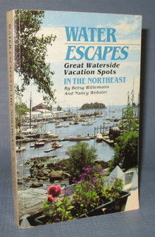 Water Escapes : Great Waterside Vacation Spots in the Northeast by Betsy Wittemann and Nancy Webster