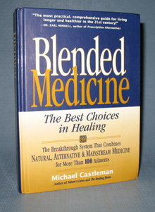 Blended Medicine: The Best Choices in Healing by Michael Castleman