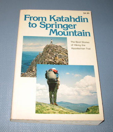 From Katahdin to Springer Mountain : The Best Stories of Hiking the Appalachian Trail from Rodale Press