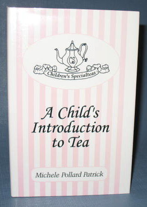 A Child's Introduction to Tea by Michele Pollard Patrick