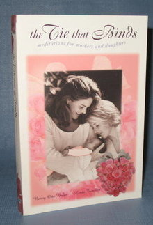 The Tie That Binds : Meditations for Mothers and Daughters by Nancy Otto Boffo and Linda Tomblin
