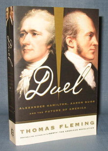 Duel : Alexander Hamilton, Aaron Burr and the Future of America by Thomas Fleming