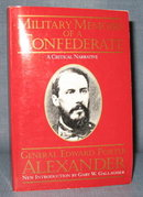 Military Memoirs of a Confederate : A Critical Narrative by General Edward Porter Alexander