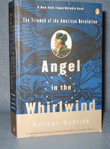 Angel in the Whirlwind : The Triumph of the American Revolution by Benson Bobrick