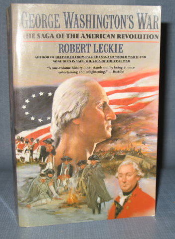 George Washington's War : The Saga of the American Revolution by Robert Leckie