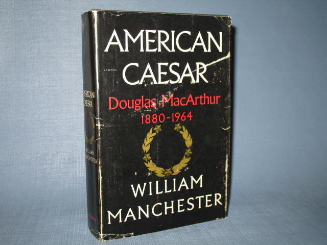 American Caesar : Douglas MacArthur 1880-1964 by William Manchester