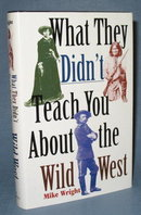 What They Didn't Teach You About the Wild West by Mike Wright
