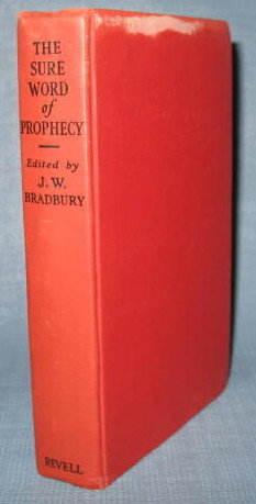 The Sure Word of Prophecy edited by John W. Bradbury