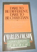 Dare to be Different, Dare to be Christian by Charles Colson