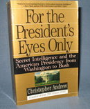 For the President's Eyes Only : Secret Intelligence and the American Presidency from Washington to Bush by Christopher Andrew