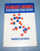 Dr. Walter L. Wilson's Illustrations from Science compiled by Asa Sparks