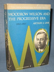 Woodrow Wilson and The Progressive Era by Arthur S. Link