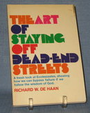 The Art of Staying Off Dead-End Streets : A Fresh Look at Ecclesiastes by Richard W. De Haan