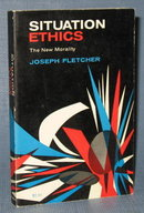Situation Ethics : The New Morality by Joseph Fletcher