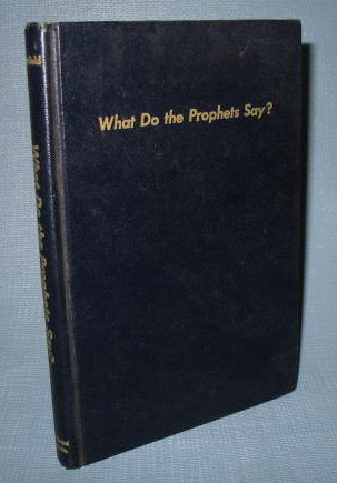 What Do the Prophets Say? by C. I. Schofield