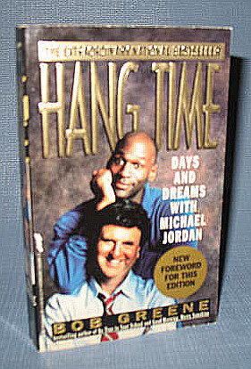 Hang Time : Days and Dreams with Michael Jordan by Bob Greene
