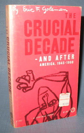 The Crucial Decade and After : America, 1945-1960 by Eric F. Goldman