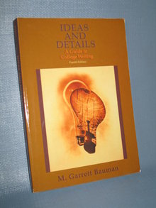 Ideas and Details : A Guide to College Writing, 4th edition by M. Garrett Bauman