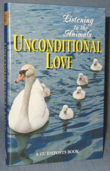 Listening to the Animals : Unconditional Love edited by Phyllis Hobe, a Guideposts Book